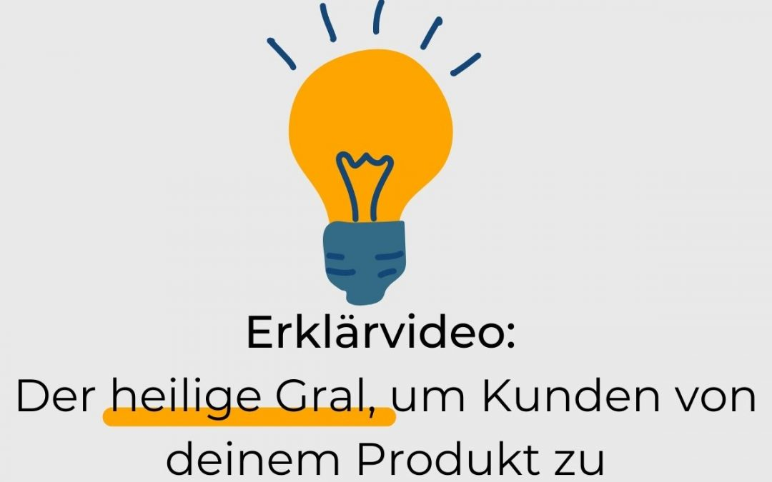 Erklärvideo: Der heilige Gral, um Kunden von deinem Produkt zu überzeugen?
