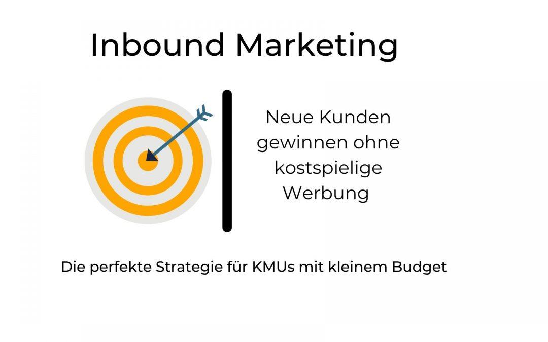 Inbound Marketing – die perfekte Strategie für KMUs mit kleinem Budget